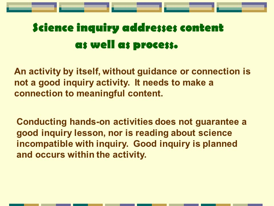 Science inquiry addresses content as well as process.