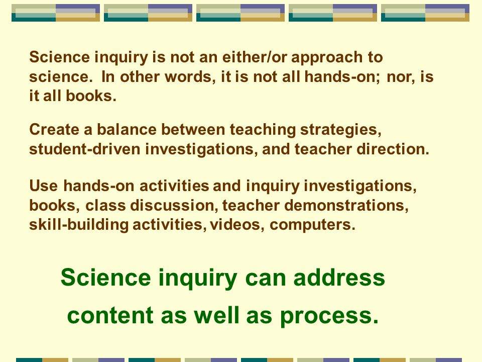 Science inquiry can address content as well as process.