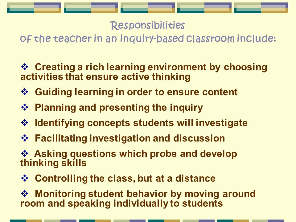 of the teacher in an inquiry-based classroom include: