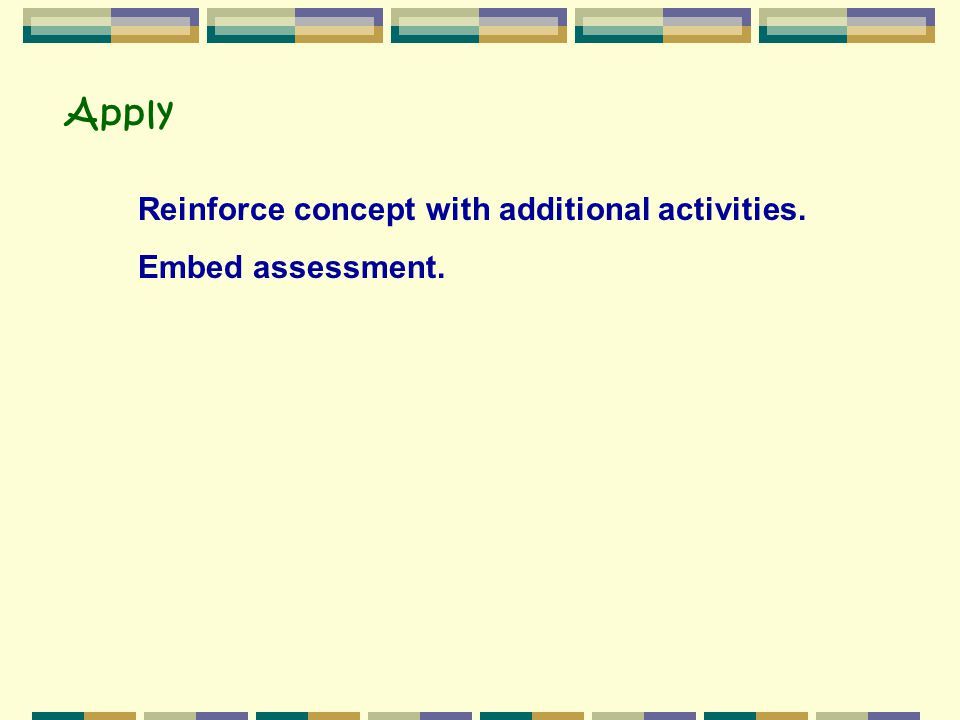 Apply Reinforce concept with additional activities. Embed assessment.