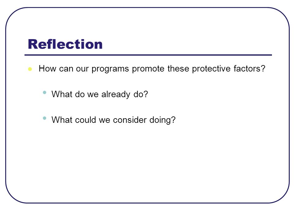 Reflection How can our programs promote these protective factors