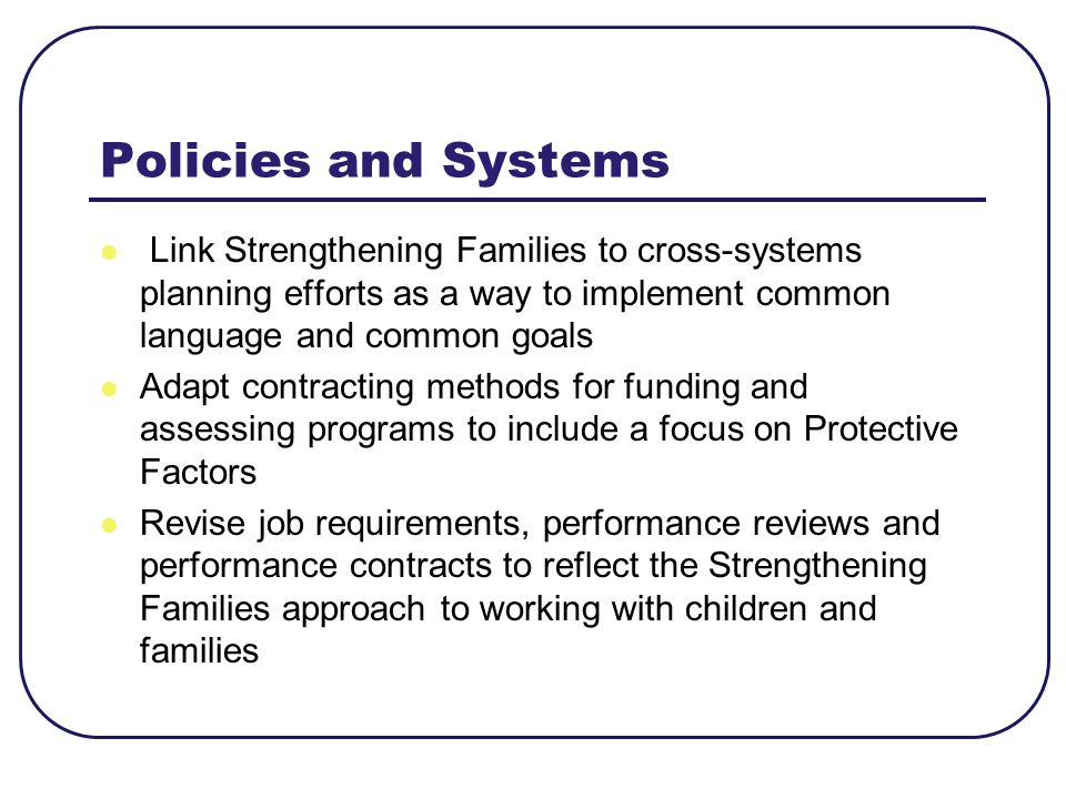 Policies and Systems Link Strengthening Families to cross-systems planning efforts as a way to implement common language and common goals.