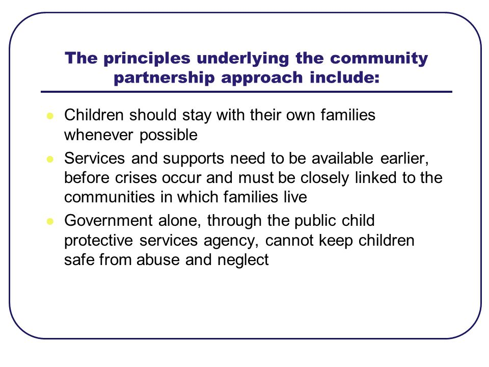 The principles underlying the community partnership approach include: