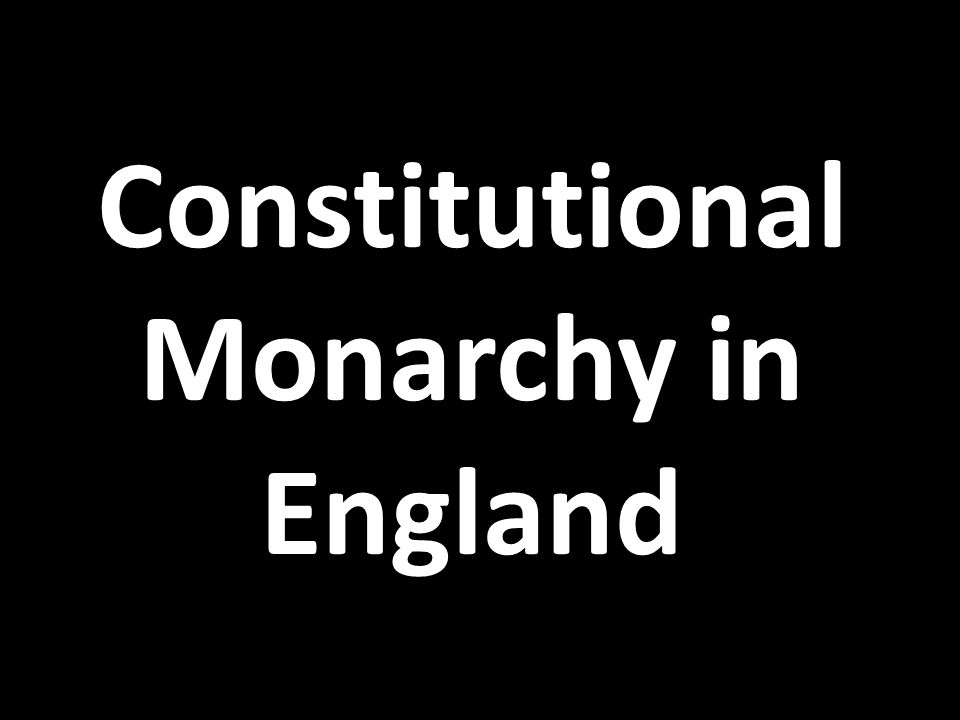 constitutional monarchy in england essay A constitutional monarchy is a form of monarchy in which the sovereign constitutional and absolute monarchy england and the (with essays by.
