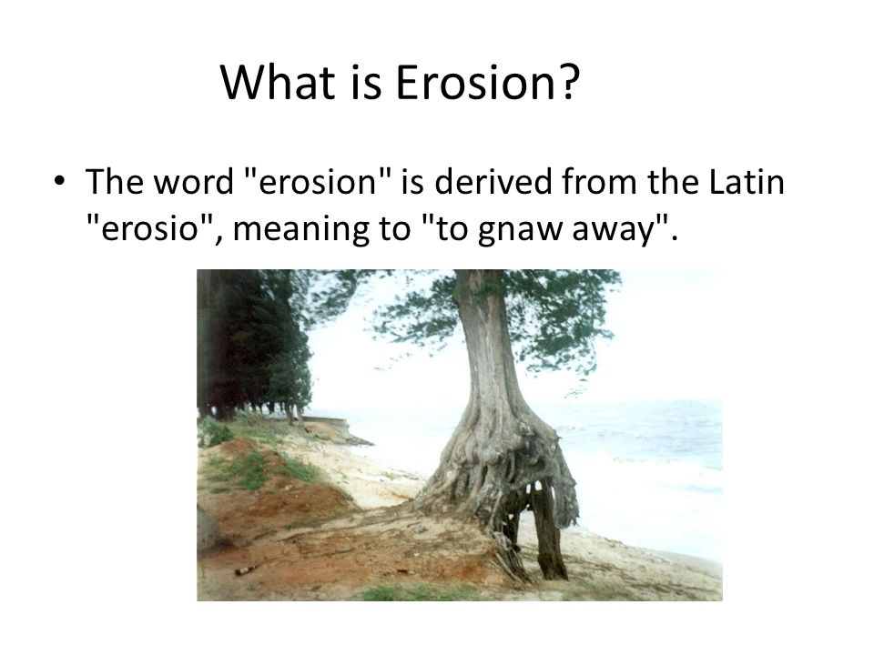 What is erosion the word erosion is derived from the for What is the origin of soil