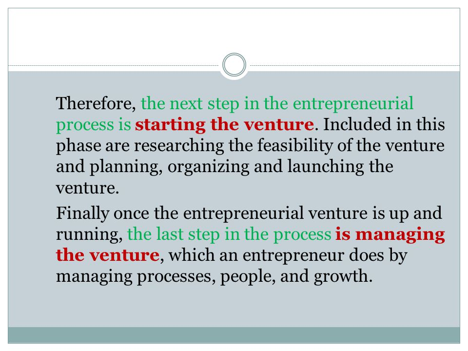Therefore, the next step in the entrepreneurial process is starting the venture.