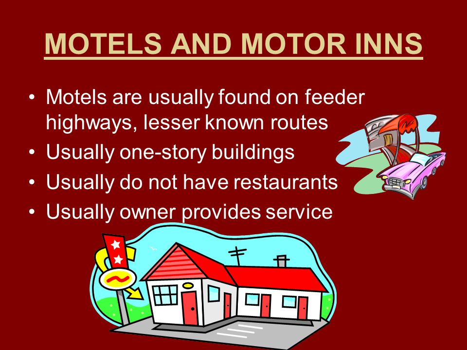 MOTELS AND MOTOR INNS Motels are usually found on feeder highways, lesser known routes. Usually one-story buildings.