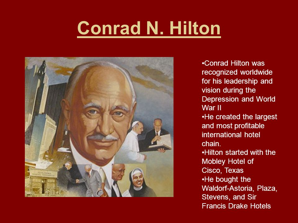 Conrad N. Hilton Conrad Hilton was recognized worldwide for his leadership and vision during the Depression and World War II.