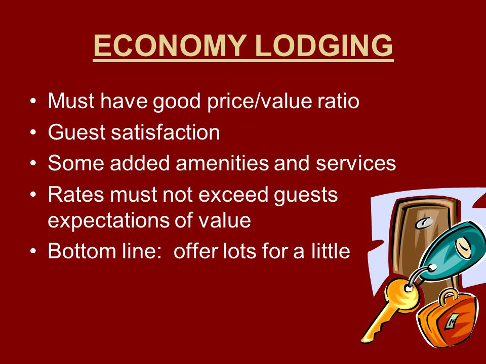 ECONOMY LODGING Must have good price/value ratio Guest satisfaction