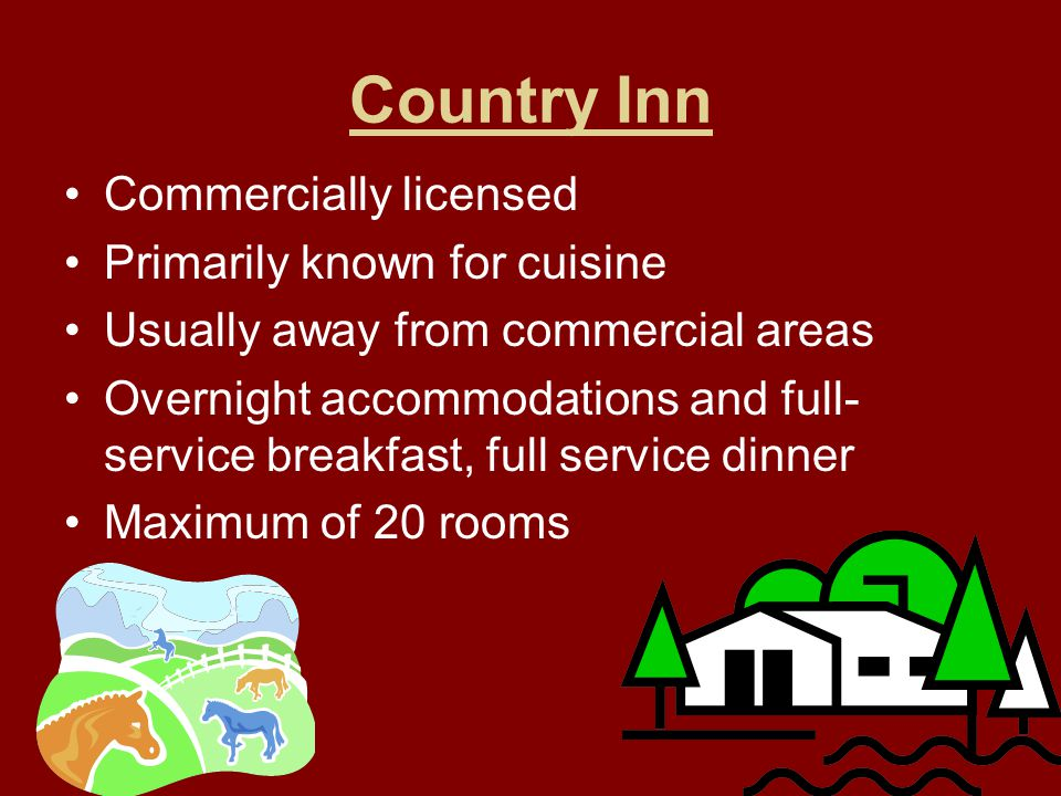Country Inn Commercially licensed Primarily known for cuisine