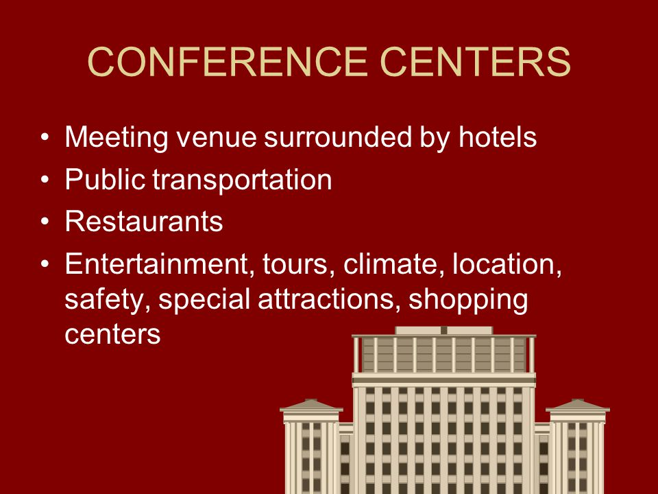 CONFERENCE CENTERS Meeting venue surrounded by hotels