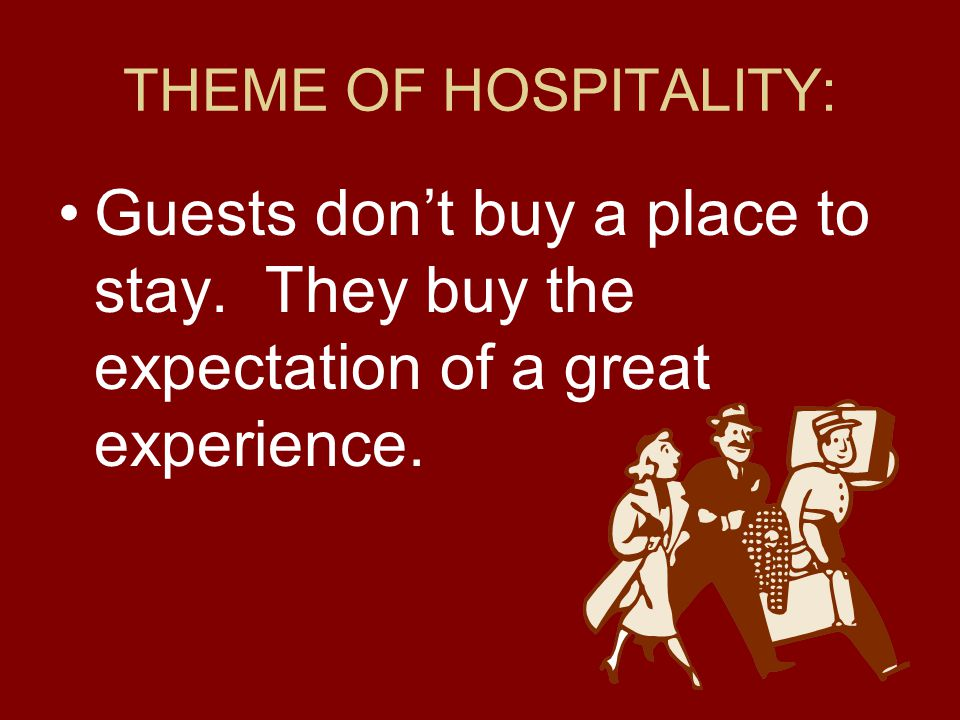 THEME OF HOSPITALITY: Guests don't buy a place to stay.