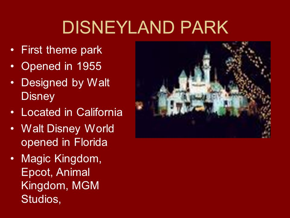 DISNEYLAND PARK First theme park Opened in 1955