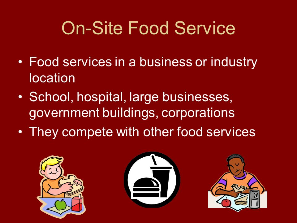 On-Site Food Service Food services in a business or industry location