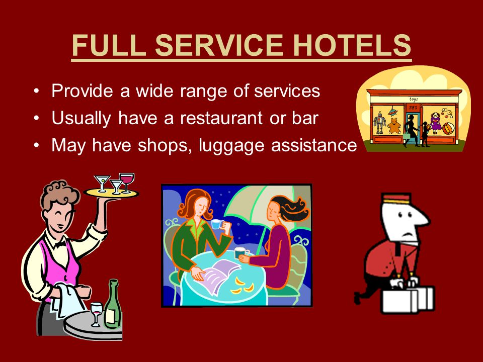 FULL SERVICE HOTELS Provide a wide range of services