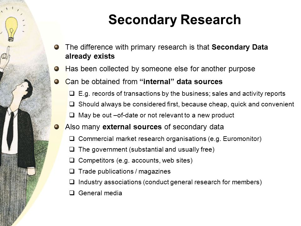 Secondary Research The difference with primary research is that Secondary Data already exists.