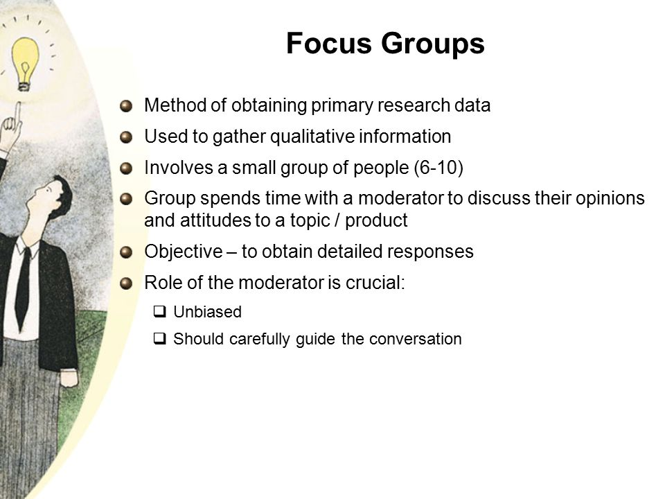 Focus Groups Method of obtaining primary research data