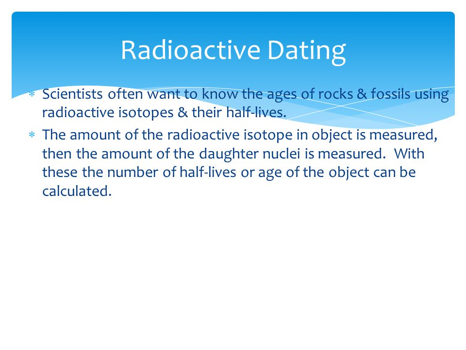 how are radioactive isotopes used in absolute dating Note: the half-life durations listed in the text sections of this tutorial are rounded off for uranium-238 and potassium-40.