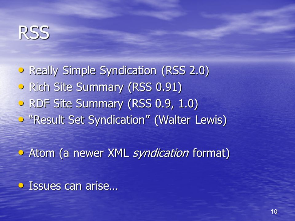 RSS Really Simple Syndication (RSS 2.0) Rich Site Summary (RSS 0.91)