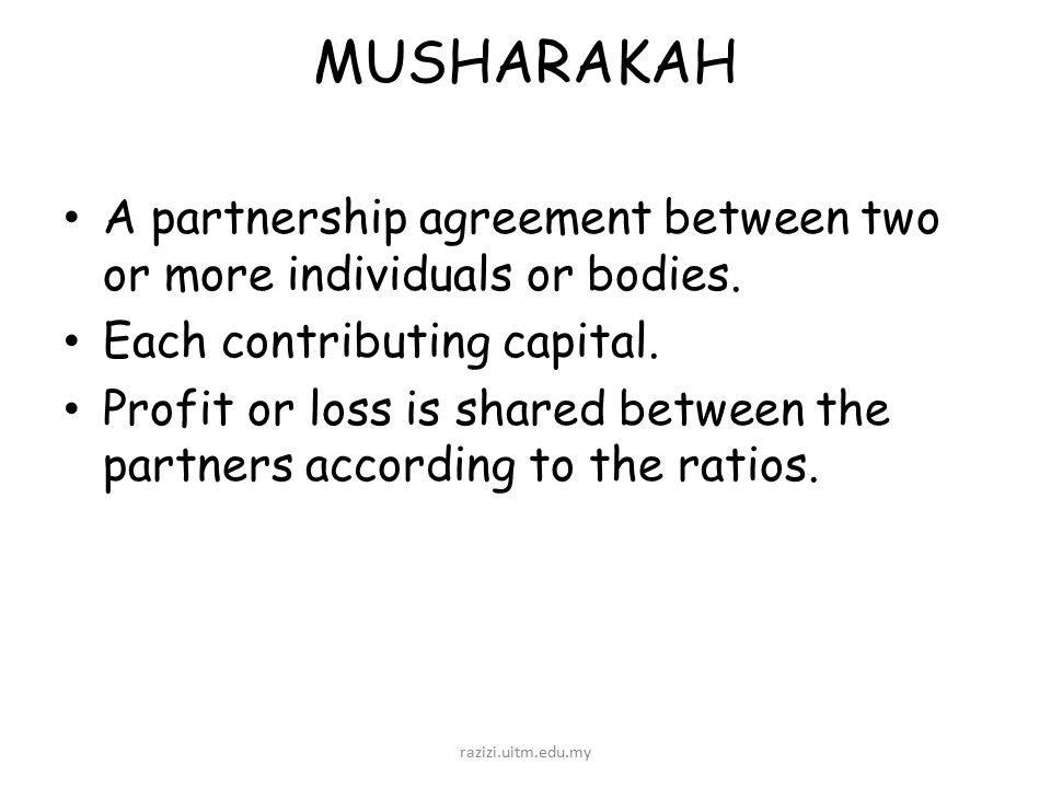 MUSHARAKAH A Partnership Agreement Between Two Or More Individuals Or  Bodies. Each Contributing Capital.