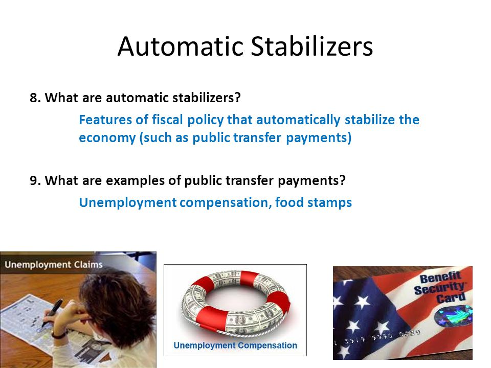 how are automatic stabilizers used to Automatic stabilizers are elements of the economy that help counter destabilizing events governments use automatic stabilizers.