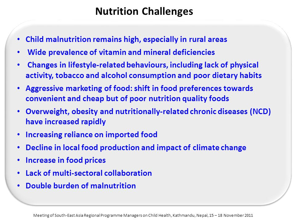 Nutrition Challenges Child malnutrition remains high, especially in rural areas. Wide prevalence of vitamin and mineral deficiencies.