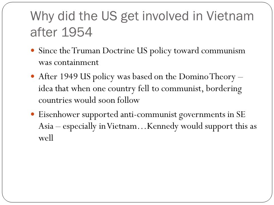 why did united states get involved vietnam war When did the vietnam war start why did it happen  but how did it end what forces were involved in after years of a steady drawdown of american troops by both president lyndon johnson and president richard nixon, due in part to the success of north vietnam's 1968 tet offensive, the united states and south vietnam signed a.