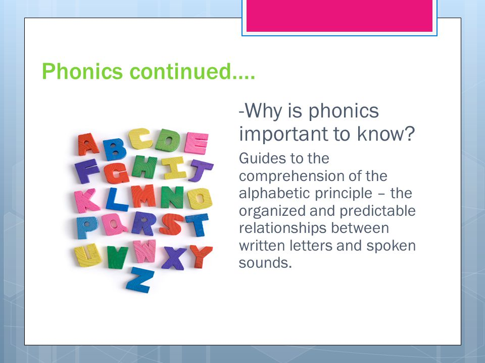 Phonics continued…. -Why is phonics important to know