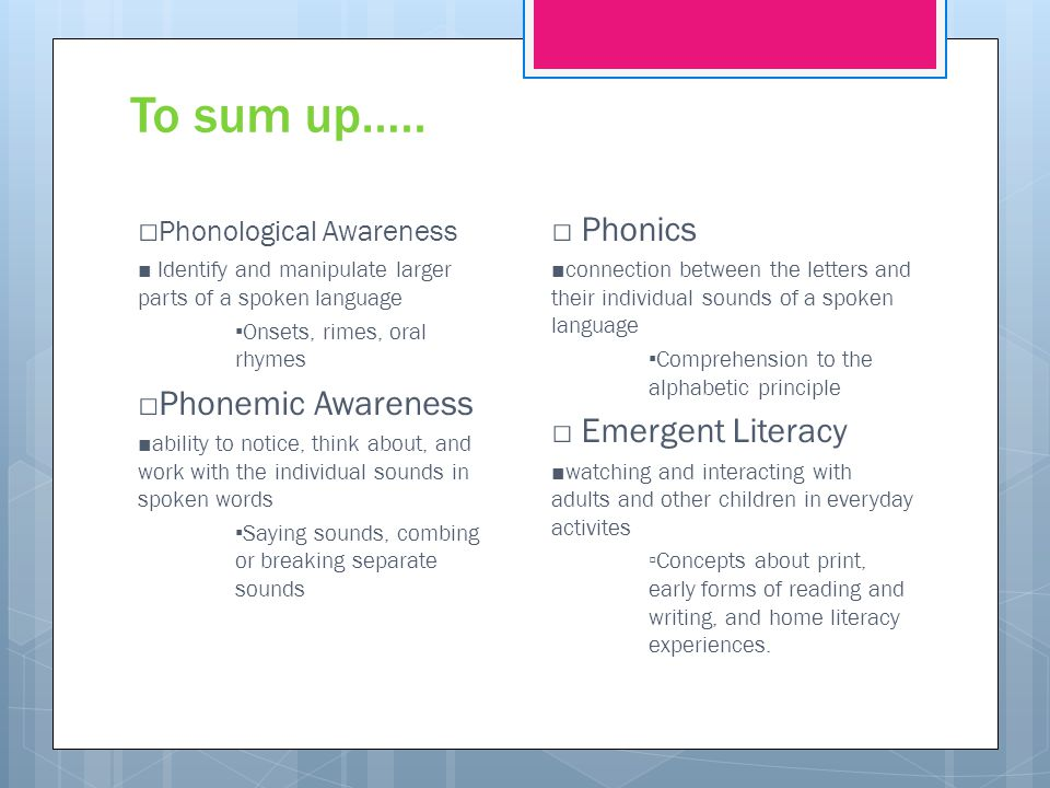 To sum up….. □Phonological Awareness □Phonemic Awareness □ Phonics