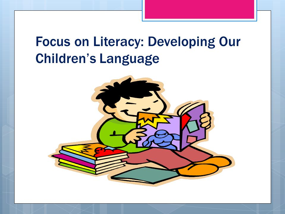Focus on Literacy: Developing Our Children's Language
