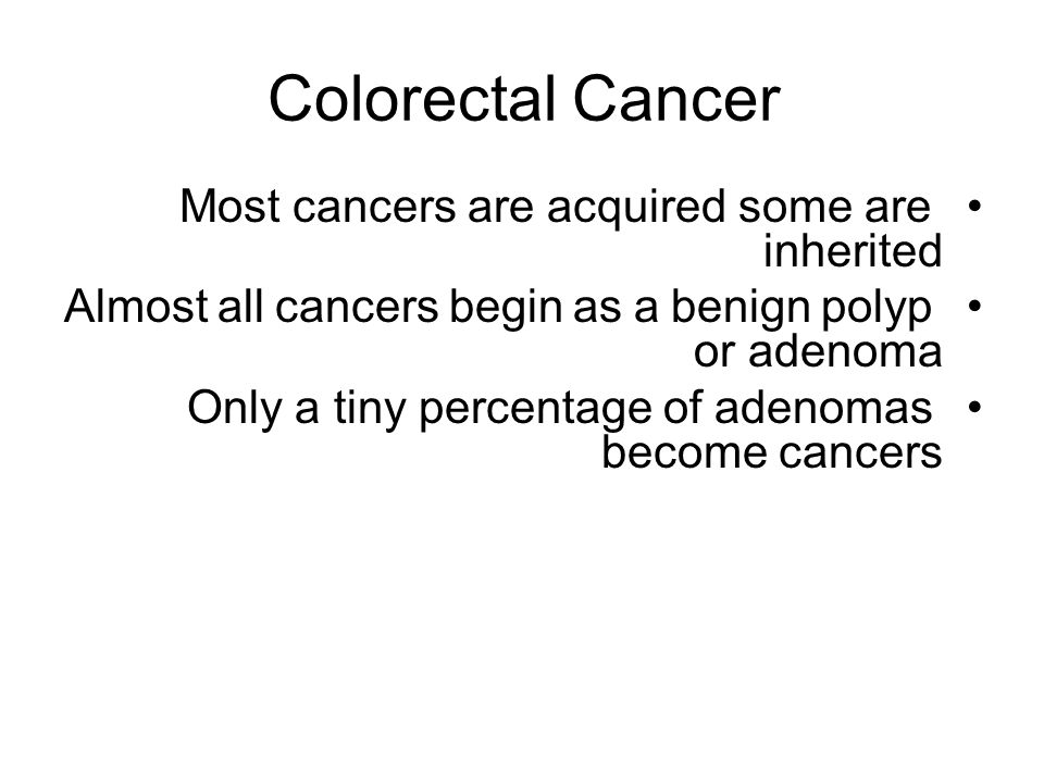 Colorectal Cancer Most cancers are acquired some are inherited
