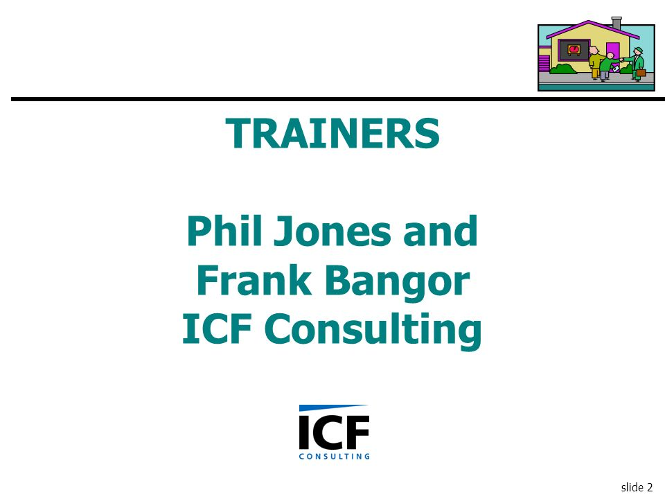 TRAINERS Phil Jones and Frank Bangor ICF Consulting