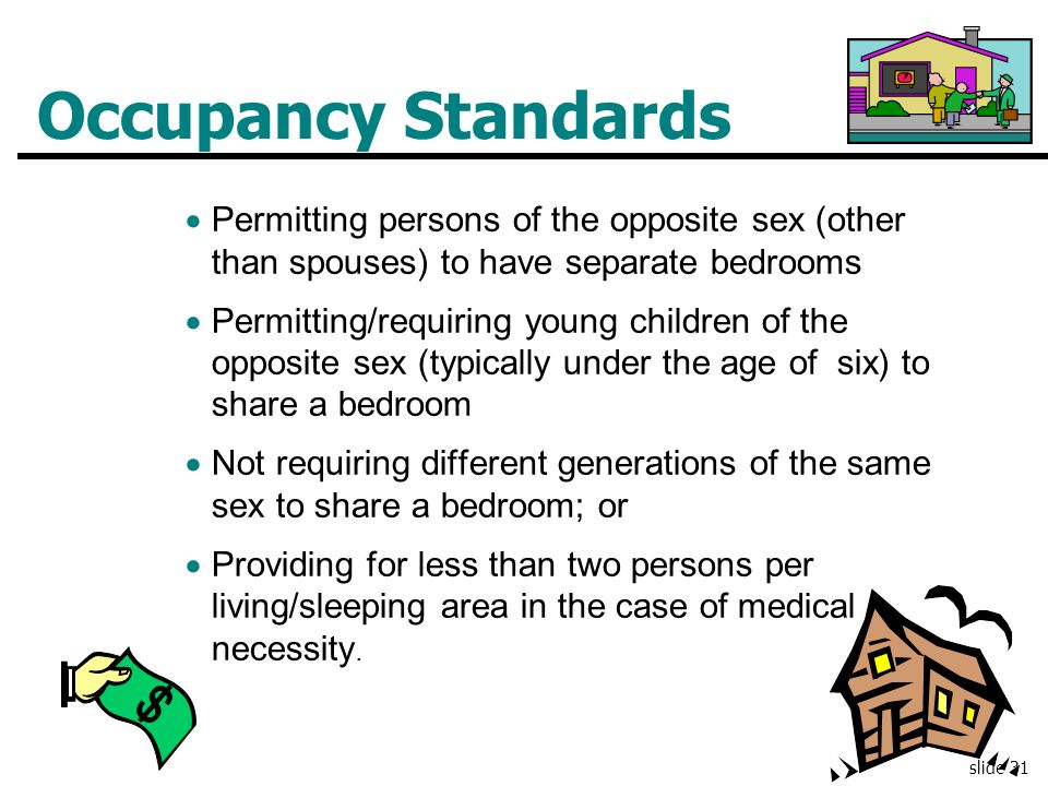 Occupancy Standards Permitting persons of the opposite sex (other than spouses) to have separate bedrooms.