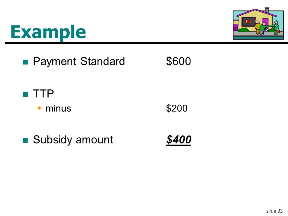 Example Payment Standard $600 TTP minus $200 Subsidy amount $400