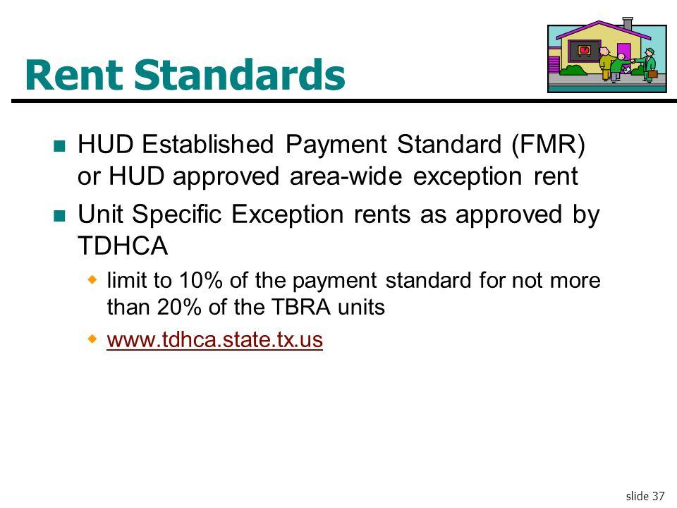 Rent Standards HUD Established Payment Standard (FMR) or HUD approved area-wide exception rent. Unit Specific Exception rents as approved by TDHCA.