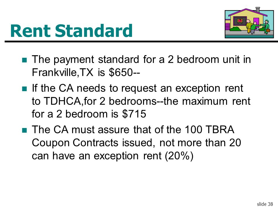 Rent Standard The payment standard for a 2 bedroom unit in Frankville,TX is $650--