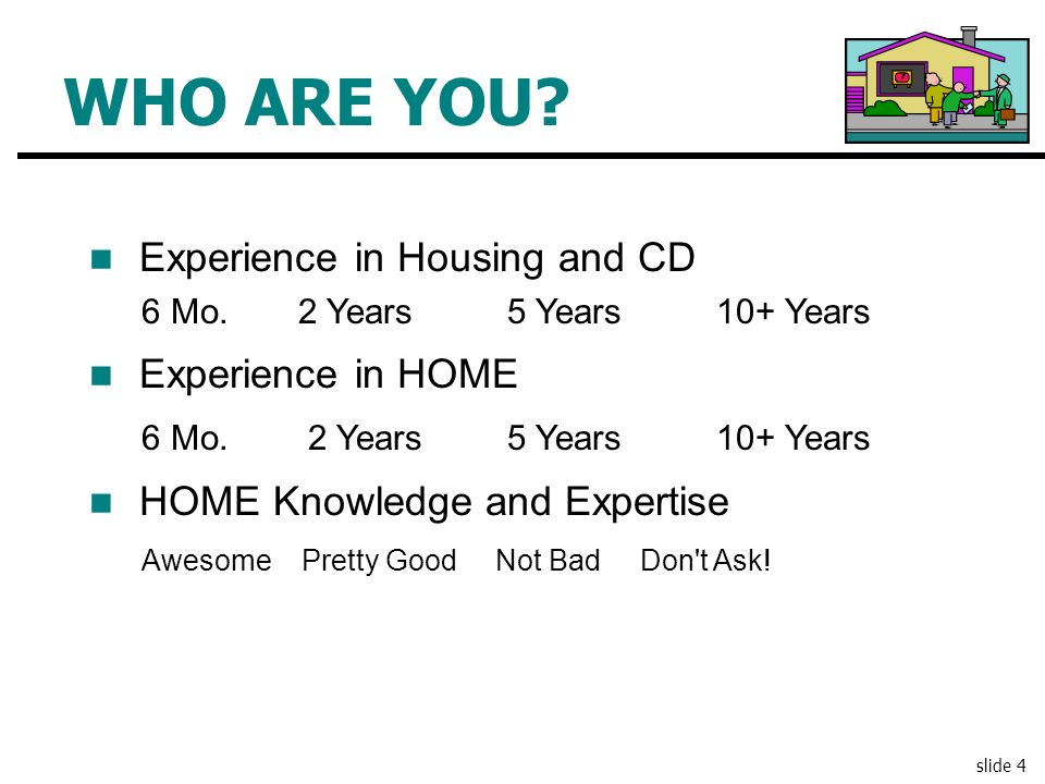 WHO ARE YOU Experience in Housing and CD Experience in HOME