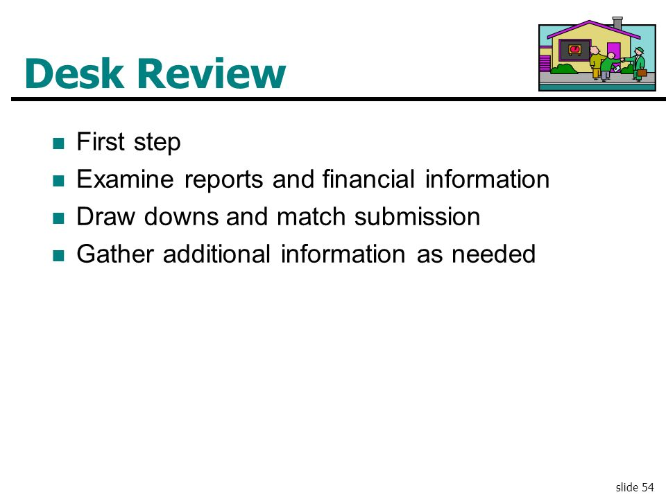 Desk Review First step Examine reports and financial information