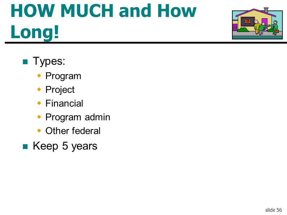 HOW MUCH and How Long! Types: Keep 5 years Program Project Financial