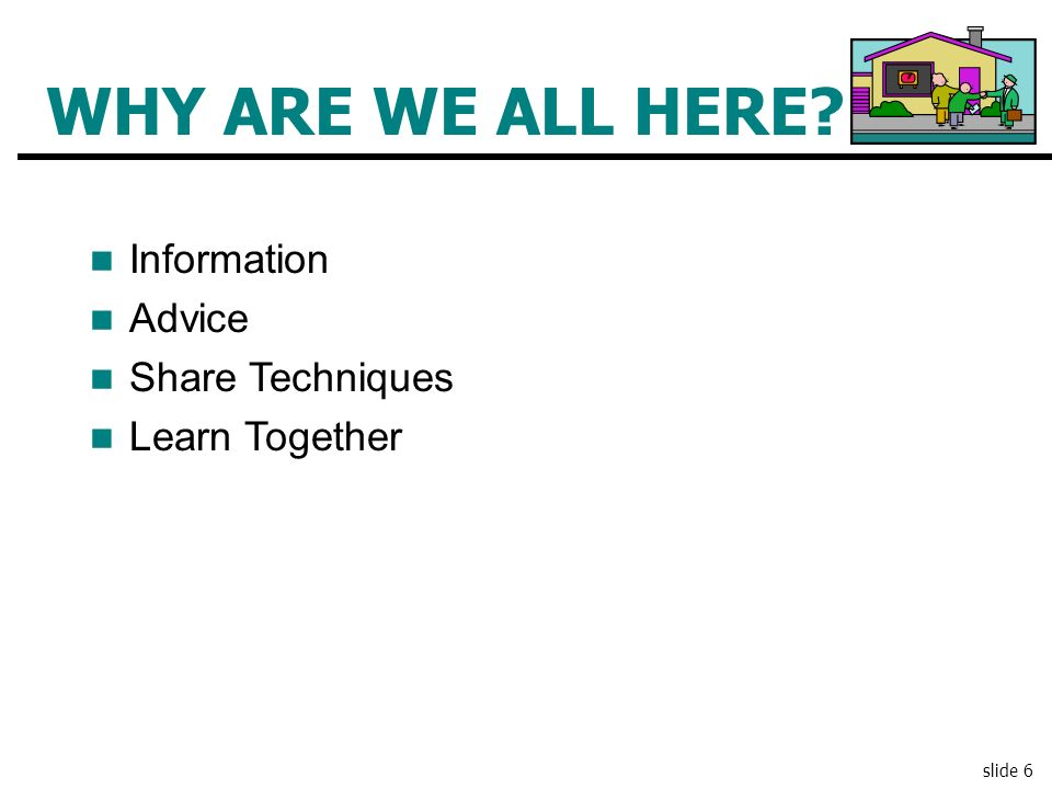 WHY ARE WE ALL HERE Information Advice Share Techniques