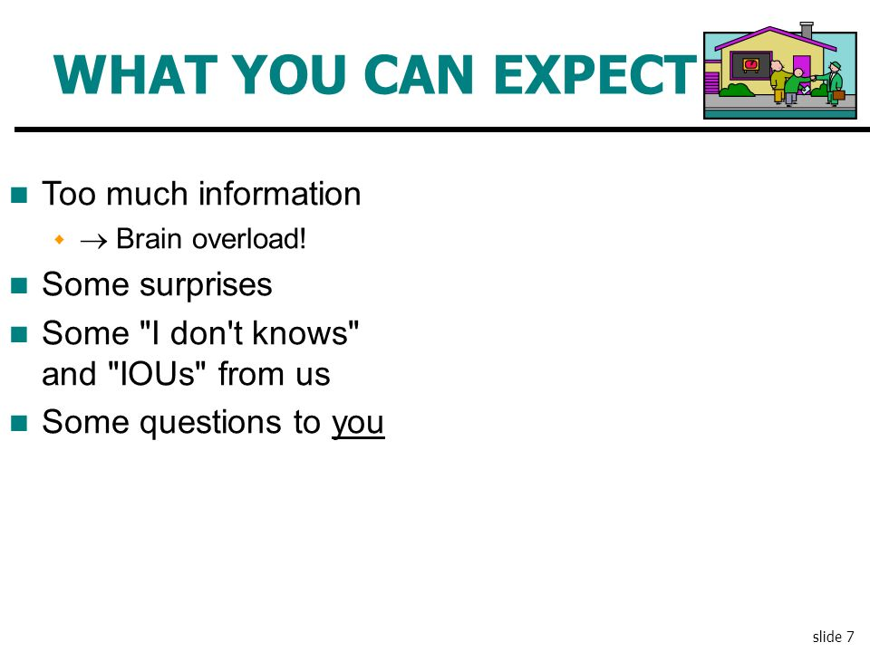 WHAT YOU CAN EXPECT Too much information Some surprises