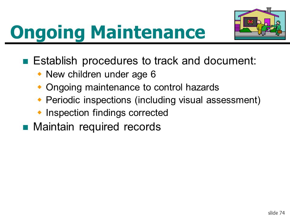 Ongoing Maintenance Establish procedures to track and document: