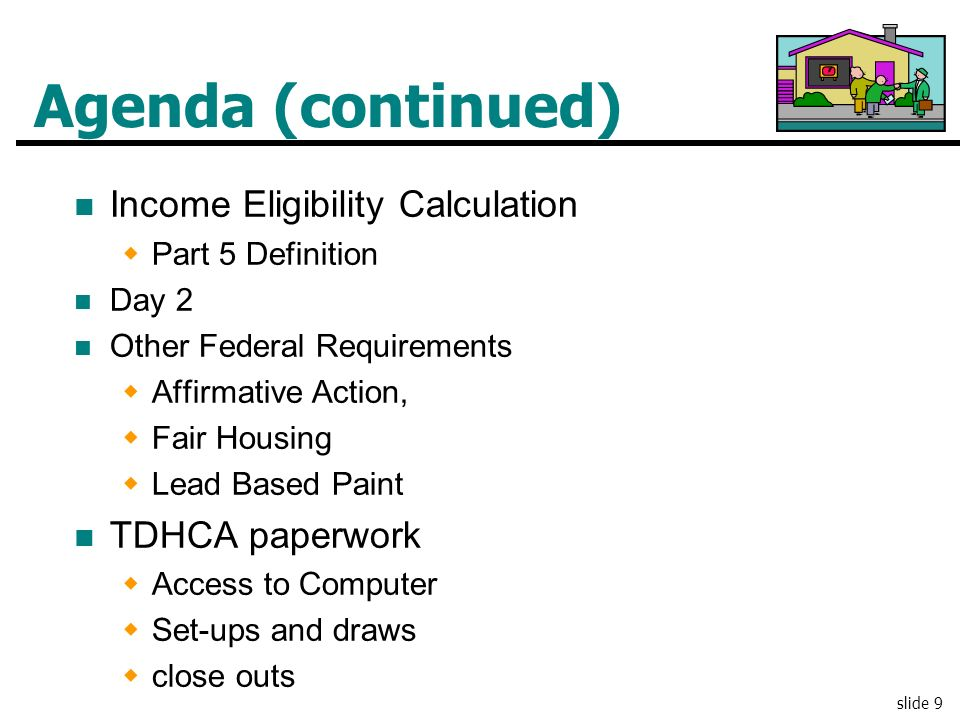 Agenda (continued) Income Eligibility Calculation TDHCA paperwork