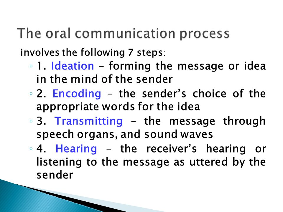 the oral communication process A process by which information is exchanged between individuals through a common system of symbols,  it's not an oral communication it's body language,.