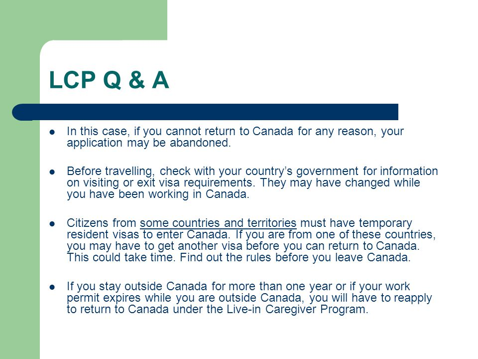 LCP Q & A In this case, if you cannot return to Canada for any reason, your application may be abandoned.
