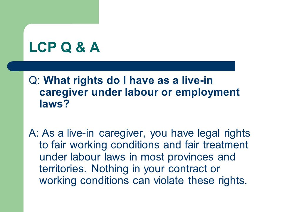 LCP Q & A Q: What rights do I have as a live-in caregiver under labour or employment laws