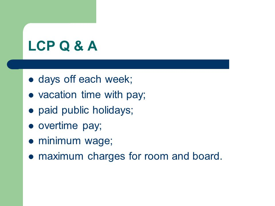 LCP Q & A days off each week; vacation time with pay;