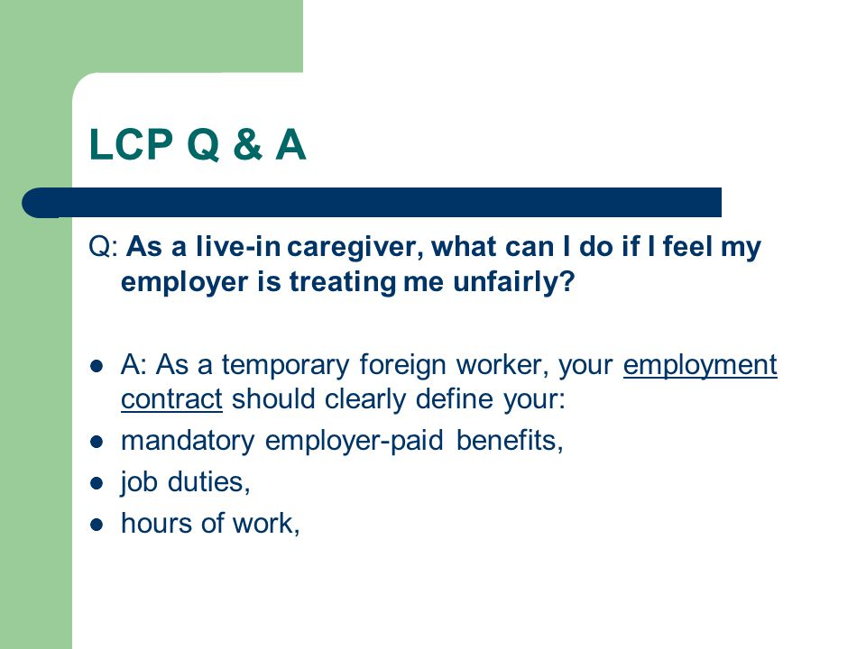 LCP Q & A Q: As a live-in caregiver, what can I do if I feel my employer is treating me unfairly