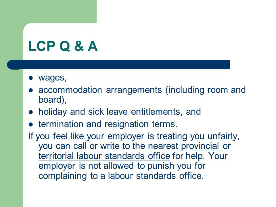 LCP Q & A wages, accommodation arrangements (including room and board), holiday and sick leave entitlements, and.