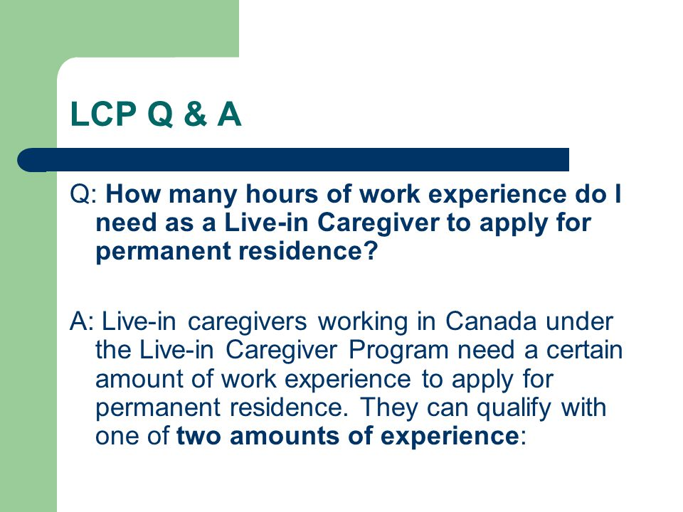 LCP Q & A Q: How many hours of work experience do I need as a Live-in Caregiver to apply for permanent residence